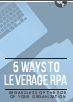 5 Ways to Leverage RPA Regardless of Company Size