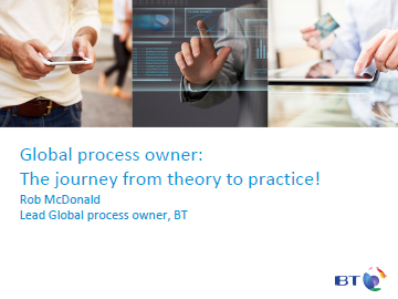 BT: Global process owner: The journey from theory to practice! (2016 Presentation)