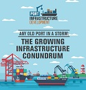 Port Infrastructure Development Survey Results: ANY OLD PORT IN A STORM - THE GROWING INFRASTRUCTURE CONUNDRUM