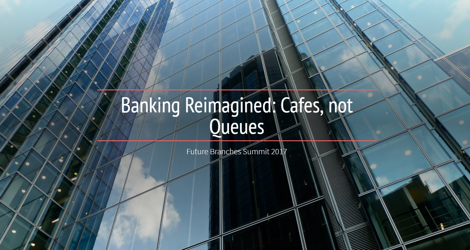 Banking Reimagined: Cafes not Queues