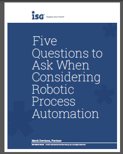 Five Questions To Ask When Considering Robotic Process Automation: Featured by ISG