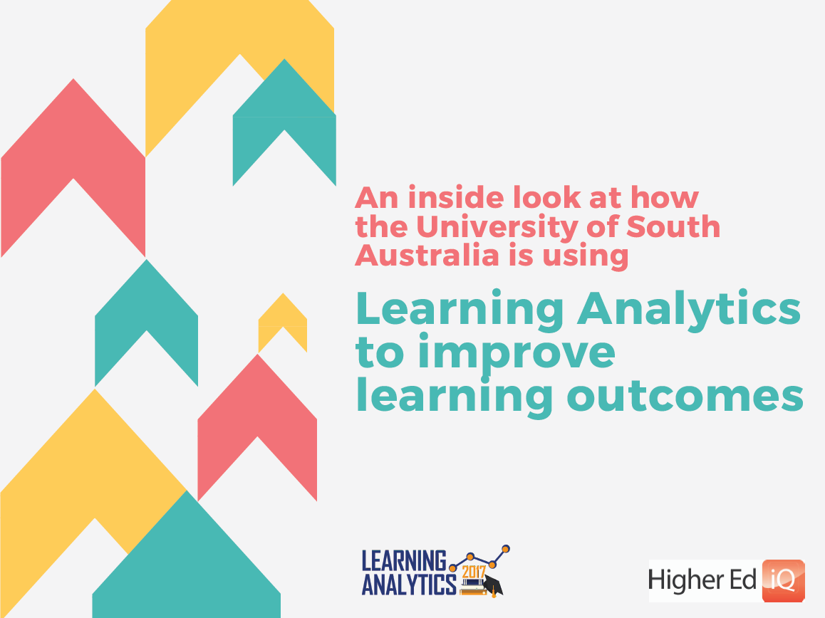 An inside look at how the University of South Australia is using Learning Analytics to improve learning outcomes