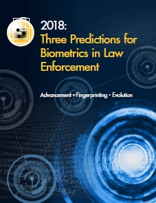 Three Predictions for Biometrics in Law Enforcement in 2018