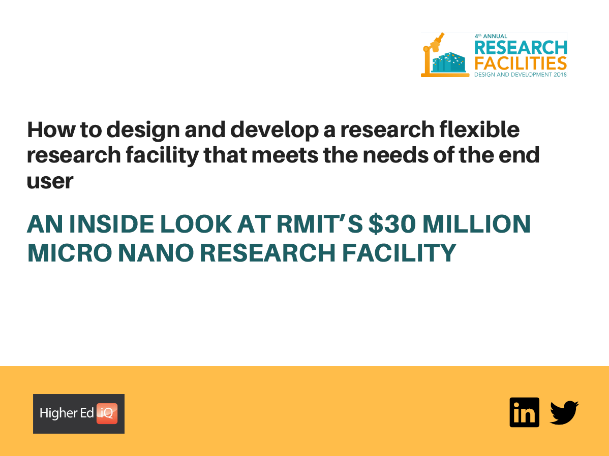 How to design and develop a research flexible research facility that meets the needs of the end user: An inside look at RMIT's $30 million Micro Nano Research Facility