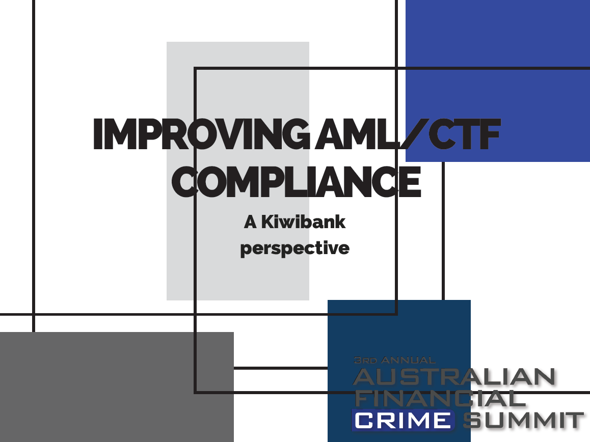 Improving AML/CTF Compliance: A Kiwibank perspective