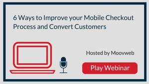 6 Ways to Improve your Mobile Checkout Process and Convert Customers