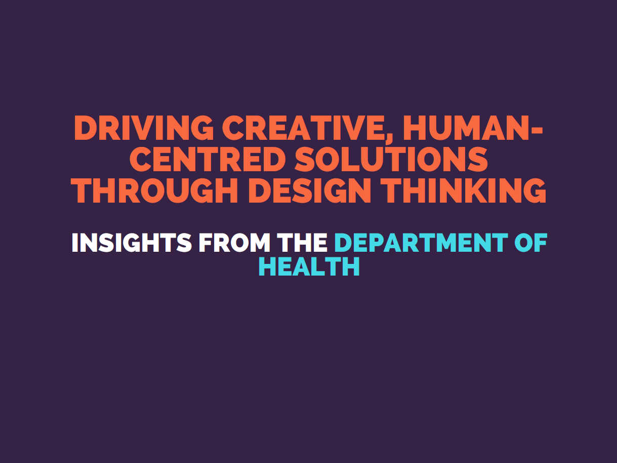 Driving Creative, Human-Centred Solutions through Design Thinking: Insights from the Department of Health