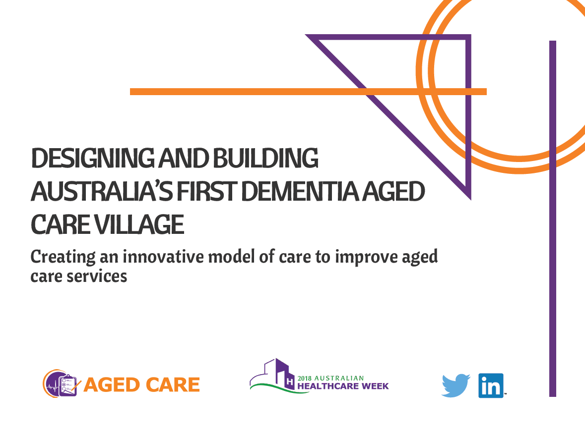 Designing and building Australia's first dementia aged care village: Creating an innovative model of care to improve aged care services