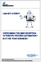 Overcoming the misconception of robotic process automation – Is it for your business?