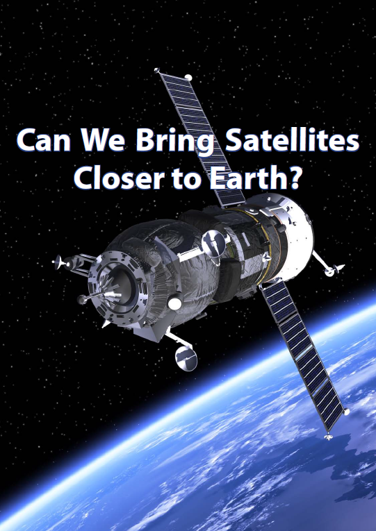 Report on can we bring satellites closer to earth