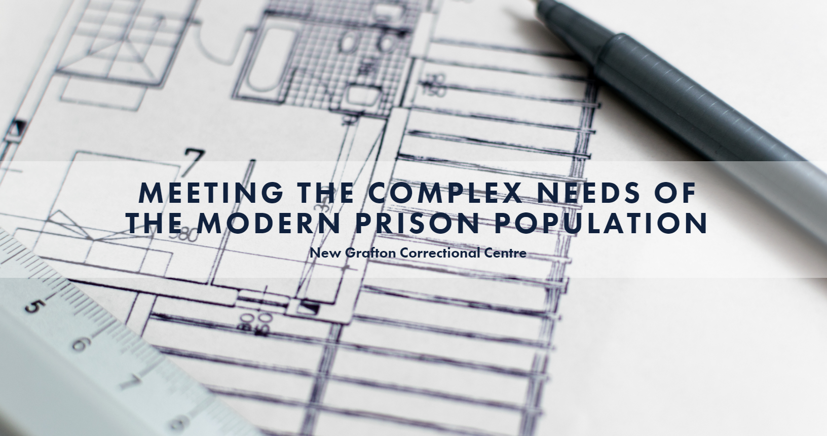 New Grafton Correctional Centre: Meeting the Complex Needs of the Modern Prison Population