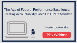 The Age of Federal Performance Excellence: Creating Accountability Based On OMB's Mandate