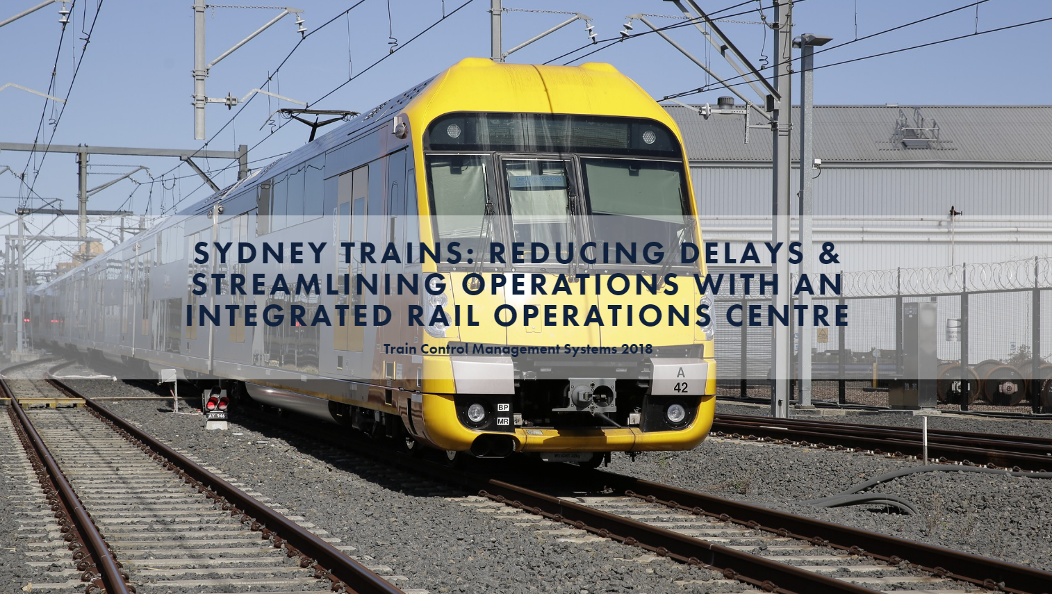 Sydney Trains: Reducing Delays, Streamlining Operations & Increasing Throughput with an Integrated Rail Operations Centre