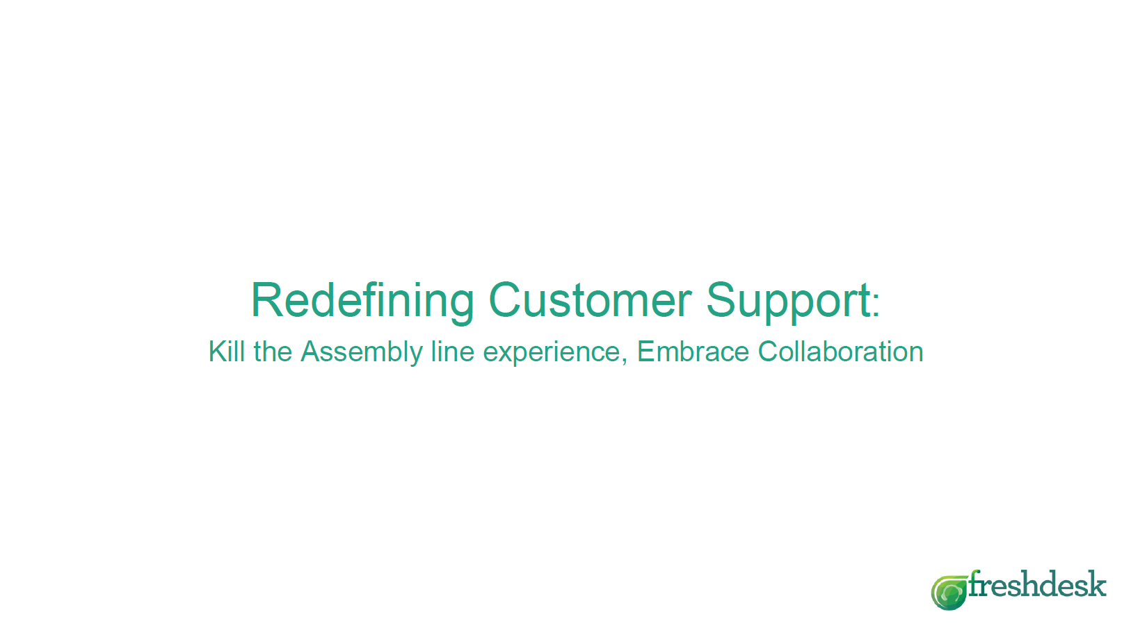 Redefining Customer Support: Kill the Assembly line experience, Embrace Collaboration