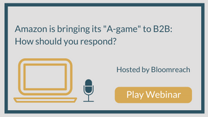 "Amazon is bringing its ""A-game"" to B2B: How should you respond?"