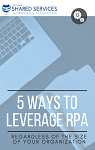 5 Ways to Leverage RPA, Regardless of the Size of Your Organization
