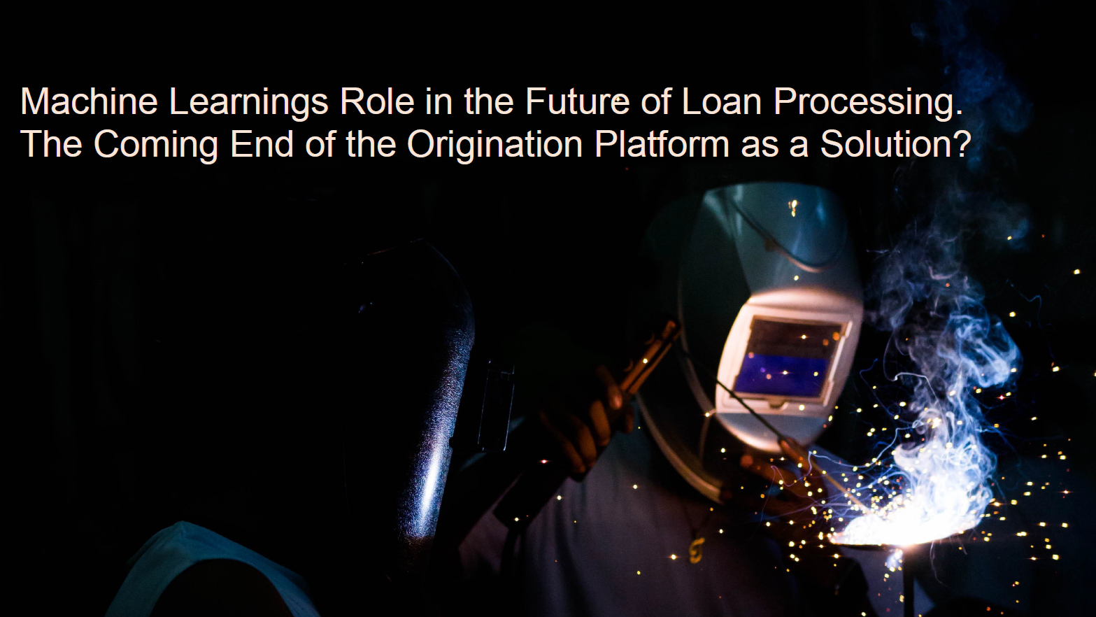 Machine Learnings Role in the Future of Loan Processing – the Coming End of the Origination Platform as a Solution