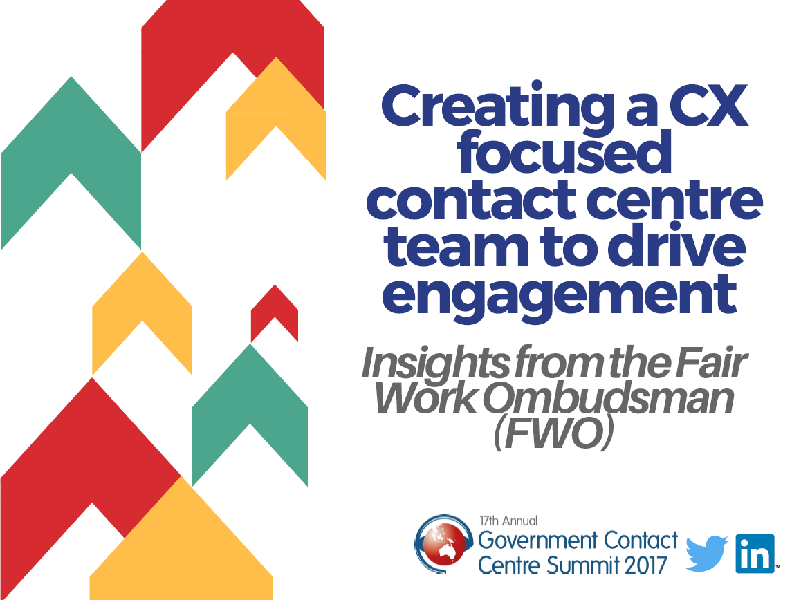 Creating a CX focused contact centre team to drive engagement: Insights from the Fair Work Ombudsman (FWO)