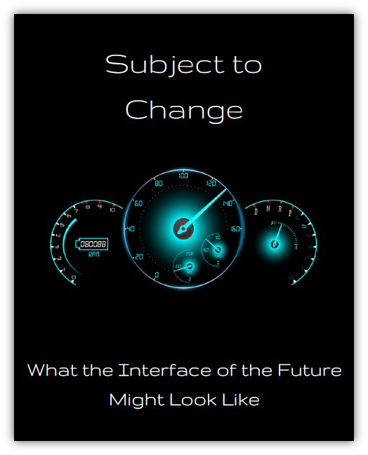 Subject to change: What will the interface of the future look like?