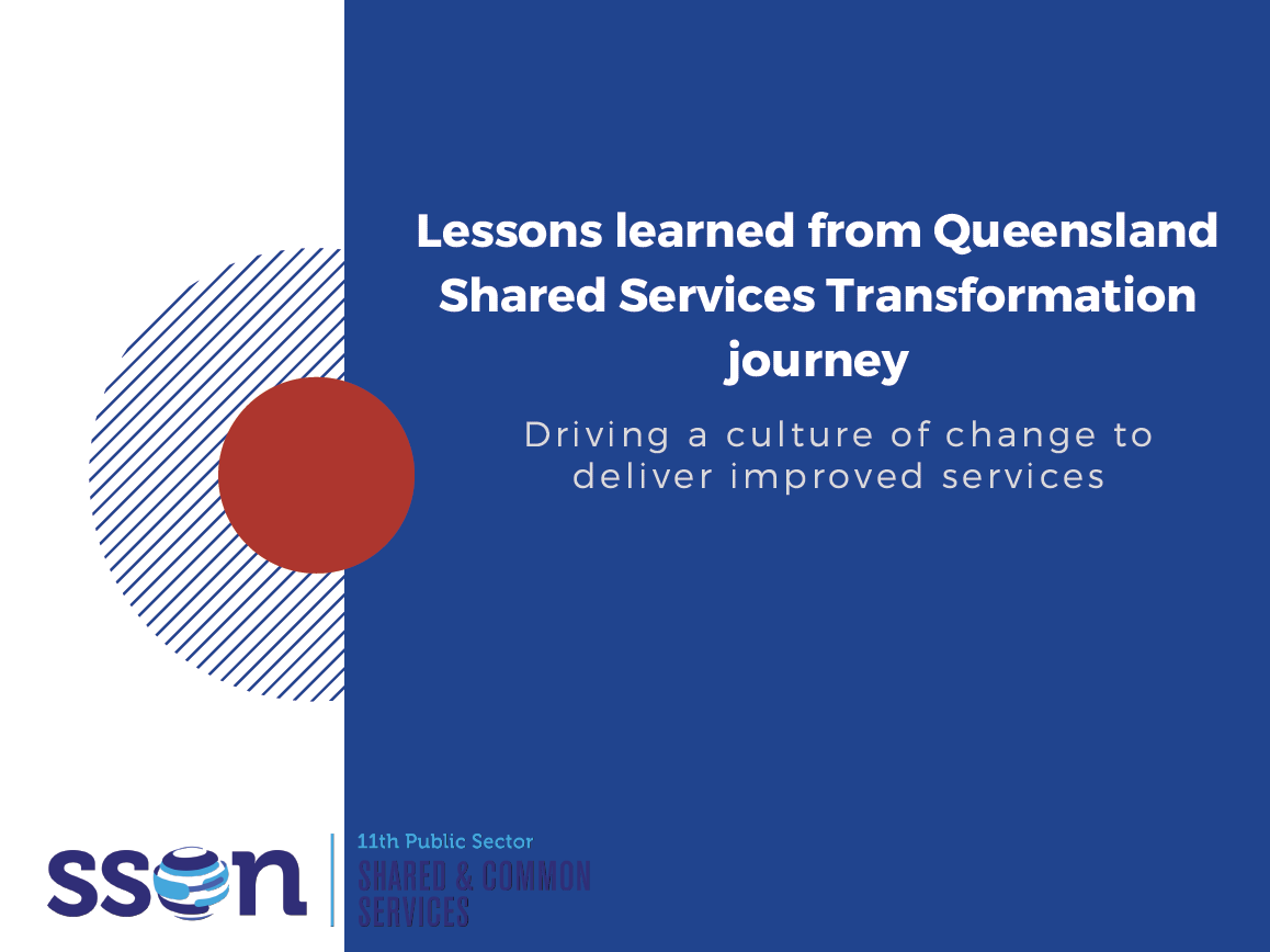Lessons learned from Queensland Shared Services Transformation journey: Driving a culture of change to deliver improved services