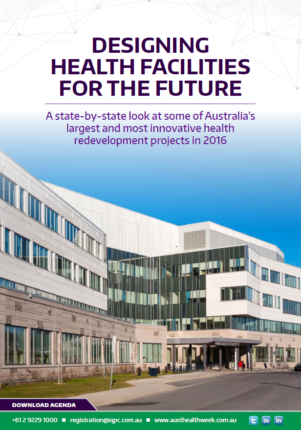 Designing Health Facilities for the Future: a State-by-State look at some of Australia'slargest and most innovative health redevelopment projects in 2016