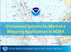 Unmanned Systems for Maritime Mapping Applications in NOAA