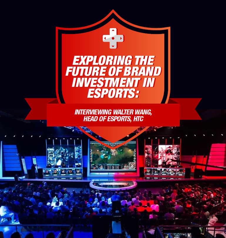 Exploring the Future of Brand Investment in Esports: Interviewing Walter Wang, Head of Esports, HTC
