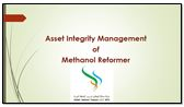 Presentation on asset integrity management of a methanol reformer by Reliability Manager, Salalah Methanol Company