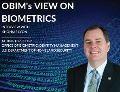 The OBIM's View On Biometrics