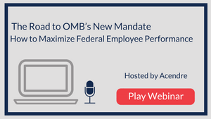 The Road to OMB's New Mandate – How to Maximize Federal Employee Performance