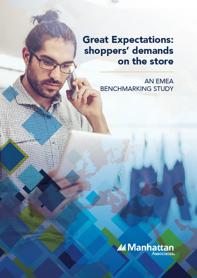 Manhattan Associates - An EMEA Benchmarking Study - Great Expectations: Shoppers Demands on the store