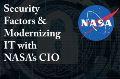 Security Factors & Modernizing IT with NASA's CIO