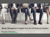Merger Management: Insights from the Life Sciences Industry
