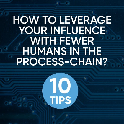 How to leverage your influence with fewer humans in the process-chain?