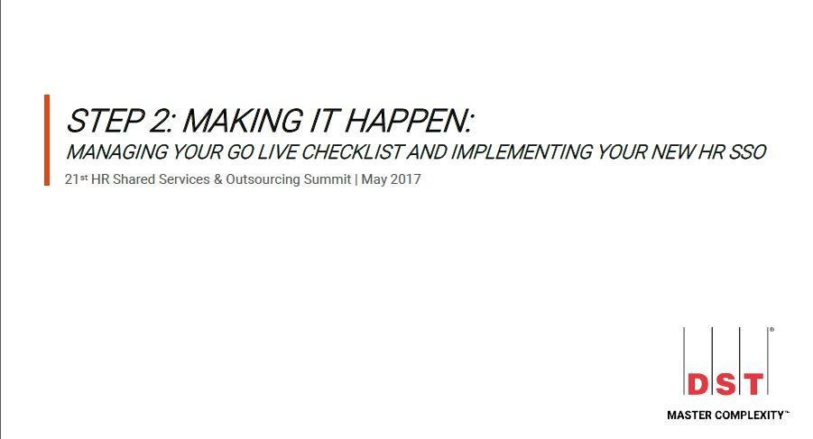 Making HR Shared Services Happen: MANAGING YOUR GO LIVE CHECKLIST AND IMPLEMENTING YOUR NEW HR SSO