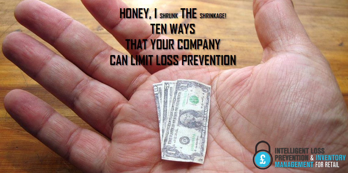 Honey, I Shrunk The Shrinkage - 10 Ways That Your Company Can Limit Loss Prevention