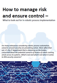How to manage risk and ensure control – What to look out for in robotic process implementation