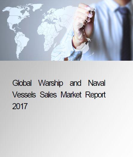 Global Warship & Naval Vessels Sales Market Report 2017