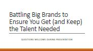 Battling Big Brands to Ensure You Get (and Keep) the Talent Needed