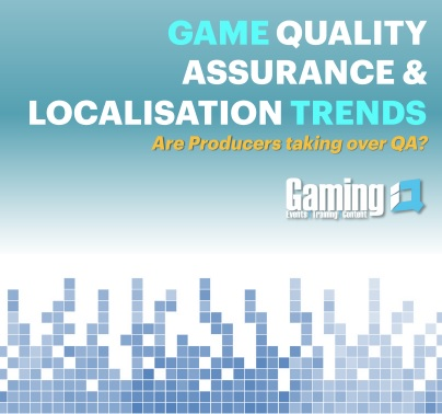 Game QA & Localisation Trends: Are Producers getting more involved in the QA process?