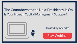 The Countdown to the Next Presidency Is On: Is Your Human Capital Management Strategy?
