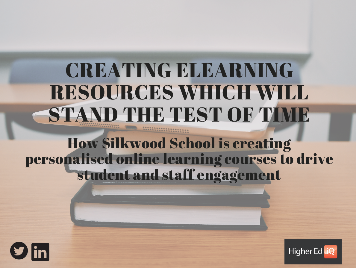 Creating eLearning Resources which will Stand the Test of Time: How Silkwood School is creating personalised online learning courses to drive student and staff engagement