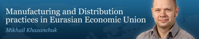 Manufacturing and Distribution practices in Eurasian Economic Union