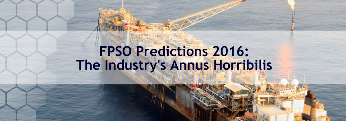 FPSO Predictions 2016: The Industry's Annus Horribilis