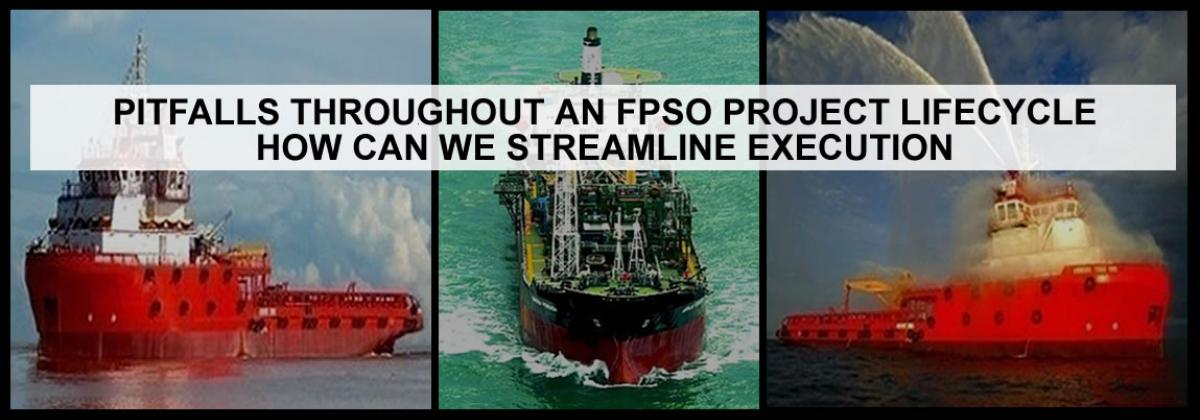 Pitfalls throughout an FPSO Project Lifecycle How can we Streamline Execution?