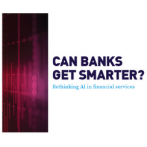 CAN BANKS GET SMARTER? Rethinking AI in financial services