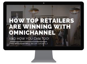 How top retailers are winning with omnichannel and how you can too