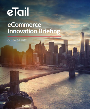 eTail West 2017 eCommerce Innovation Briefing