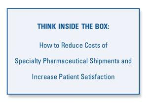 Reduce Costs of Specialty Pharmaceutical Shipments and Increase Patient Satisfaction