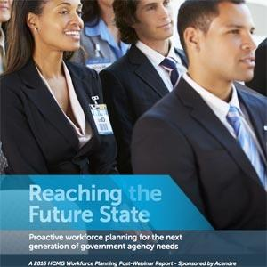 Reaching the Future State: Proactive workforce planning for the next generation of government agency needs